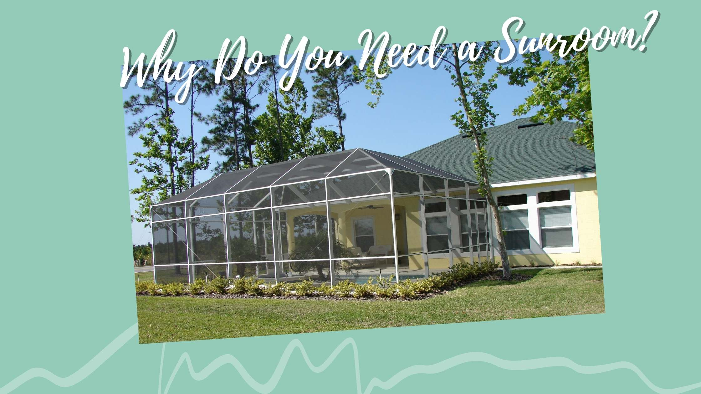 Why Do You Need a Sunroom & How to Maintain it