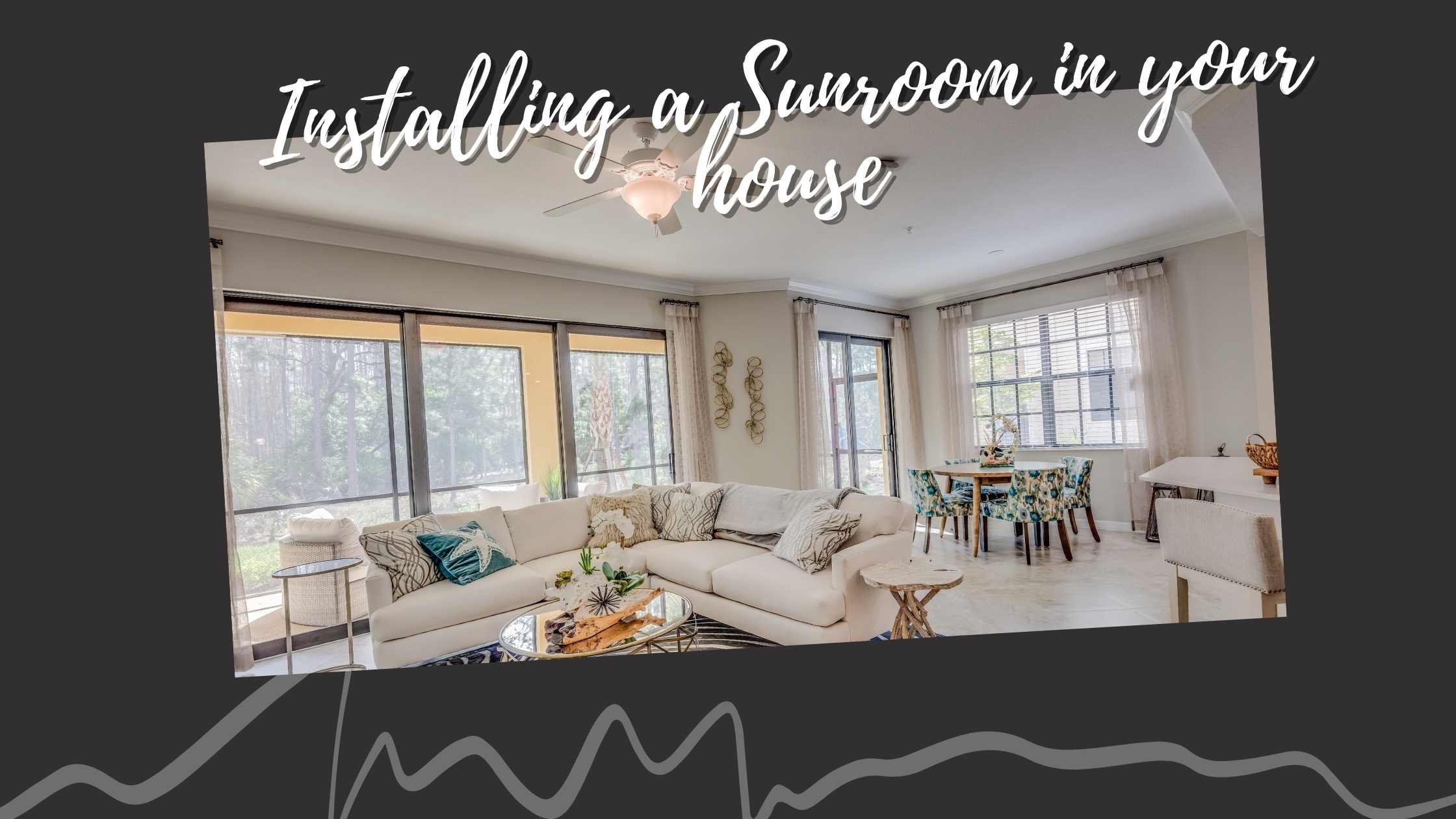 4 Steps to Know Before Installing a Sunroom in Your Home