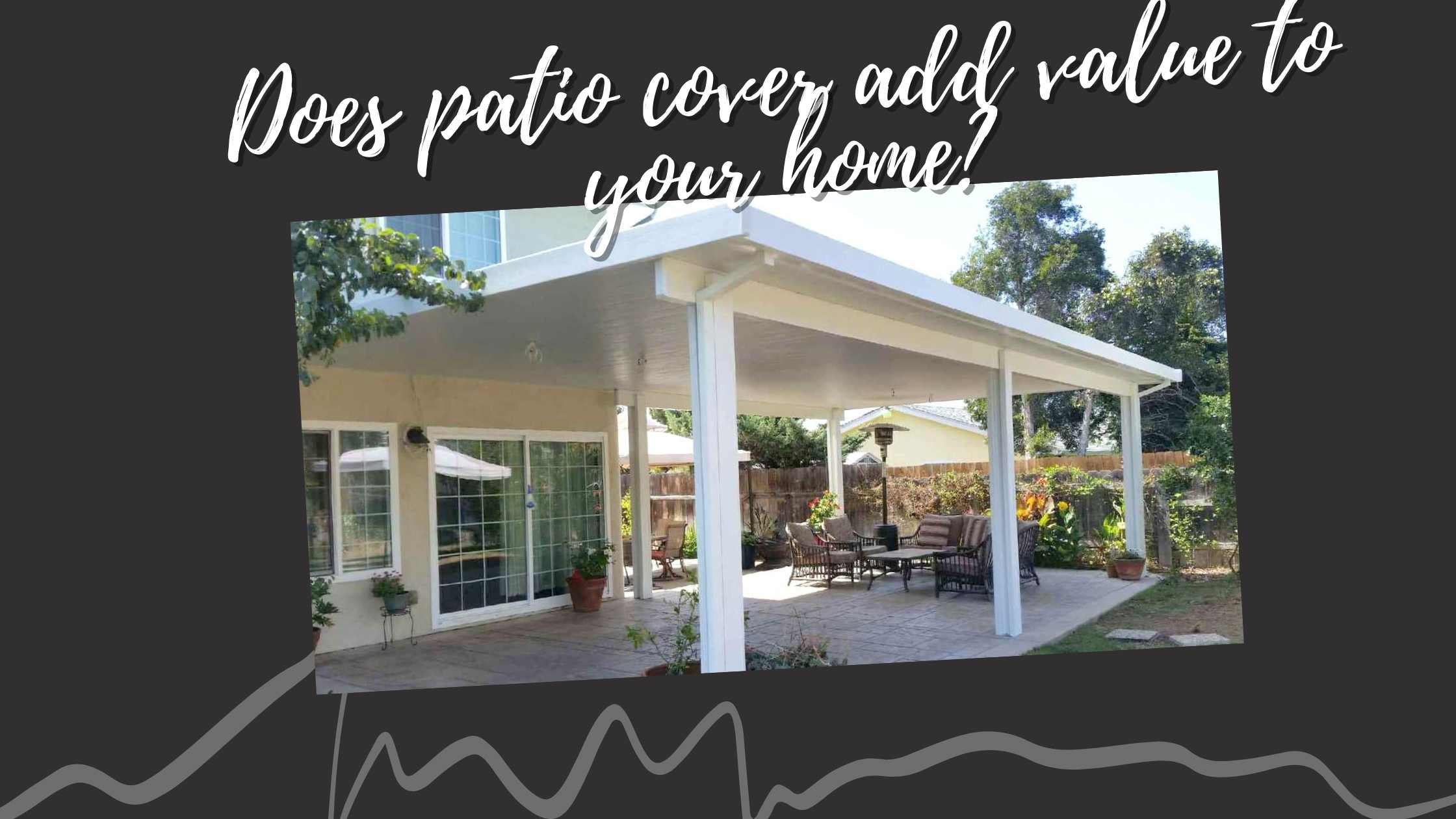 Does patio cover add value to you house