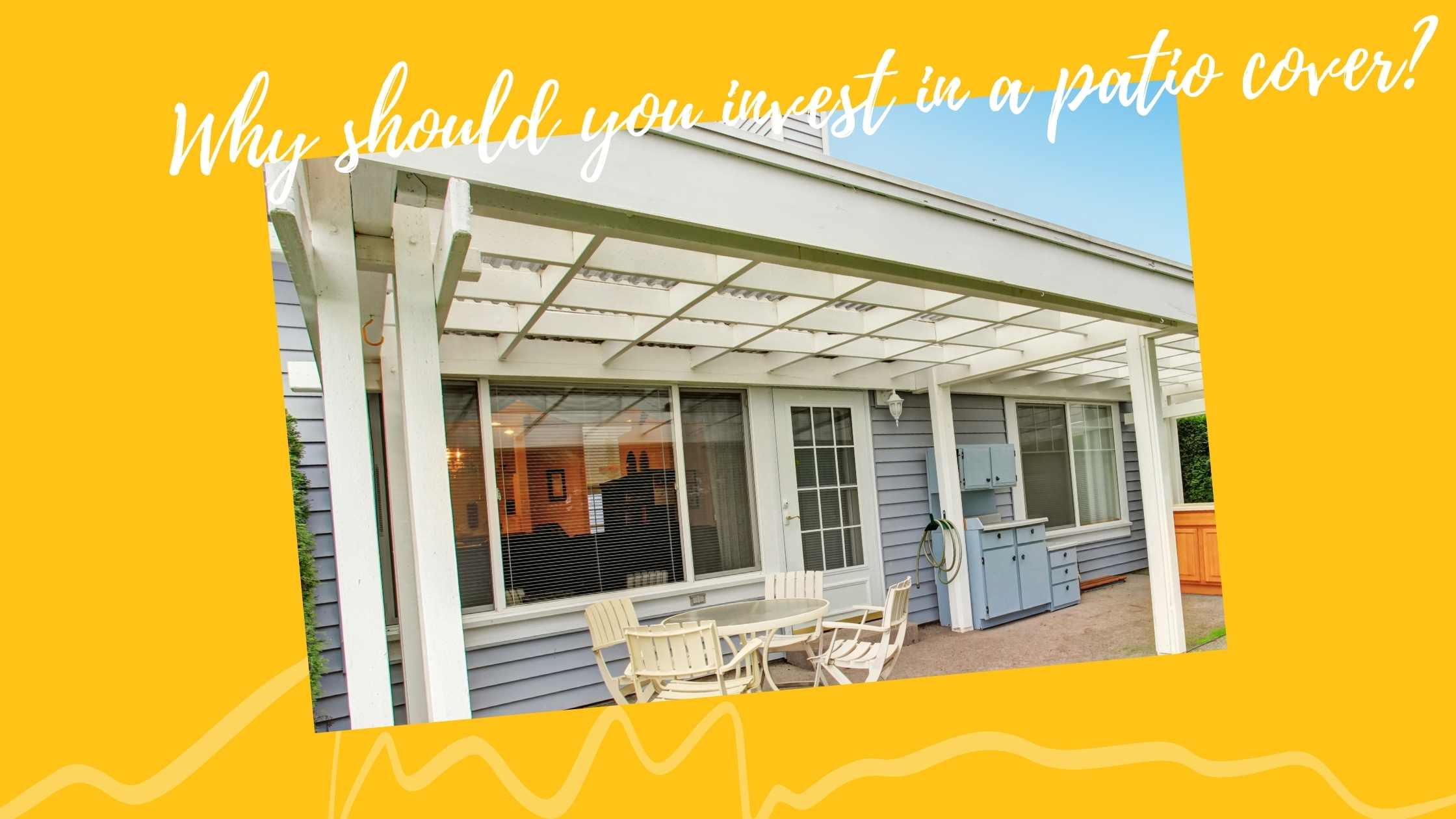 Why Should You Invest in a Patio Cover? Reasons You Need to Know!