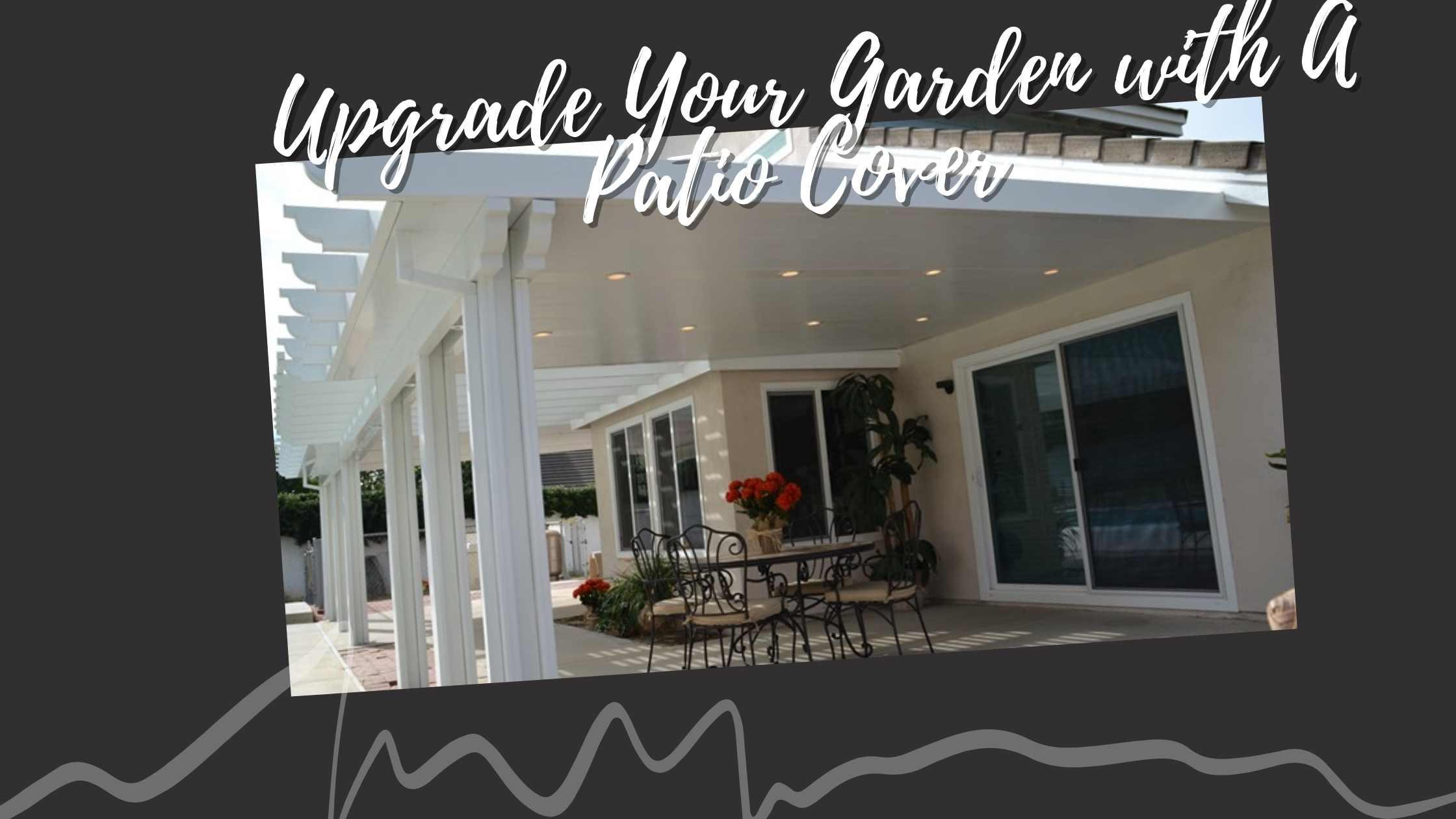 Upgrade Your Garden with A Patio Cover