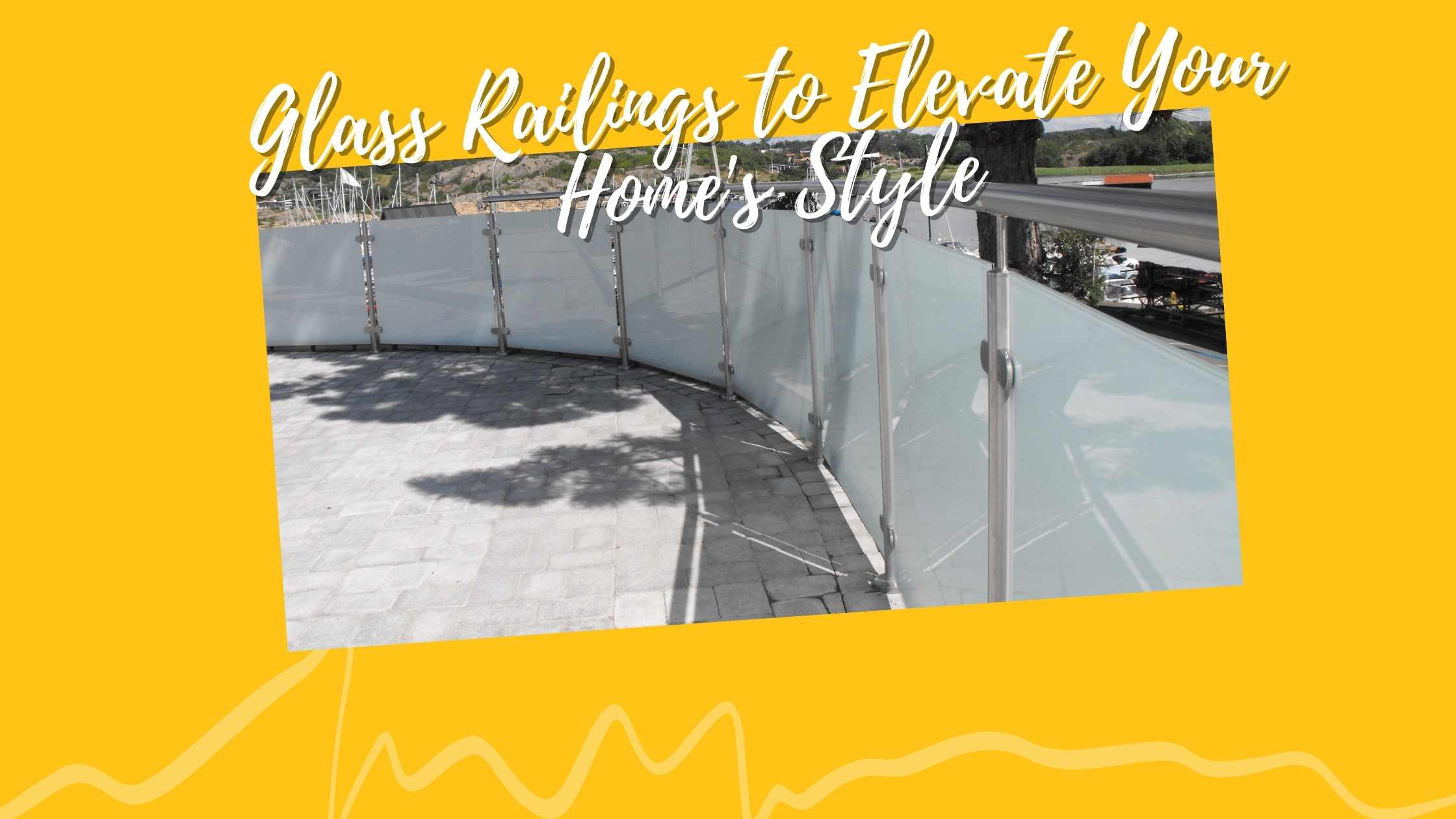 Glass Railings to Elevate Your Home's Style