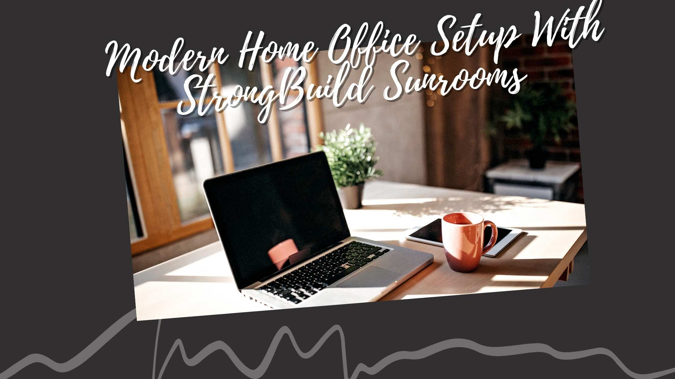 Modern Home Office Setup With StrongBuild Sunrooms