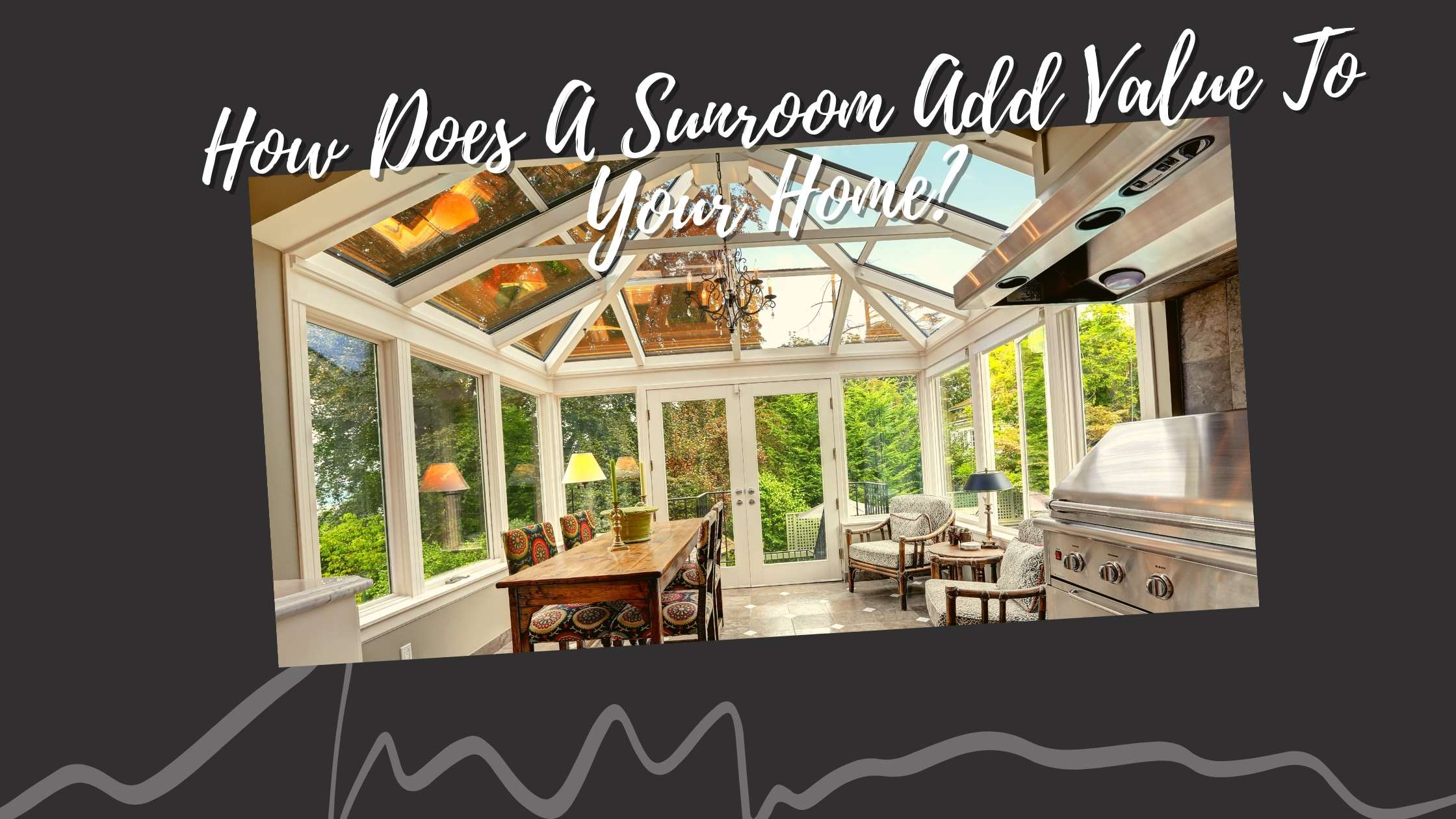 How does a Sunroom add value to your home