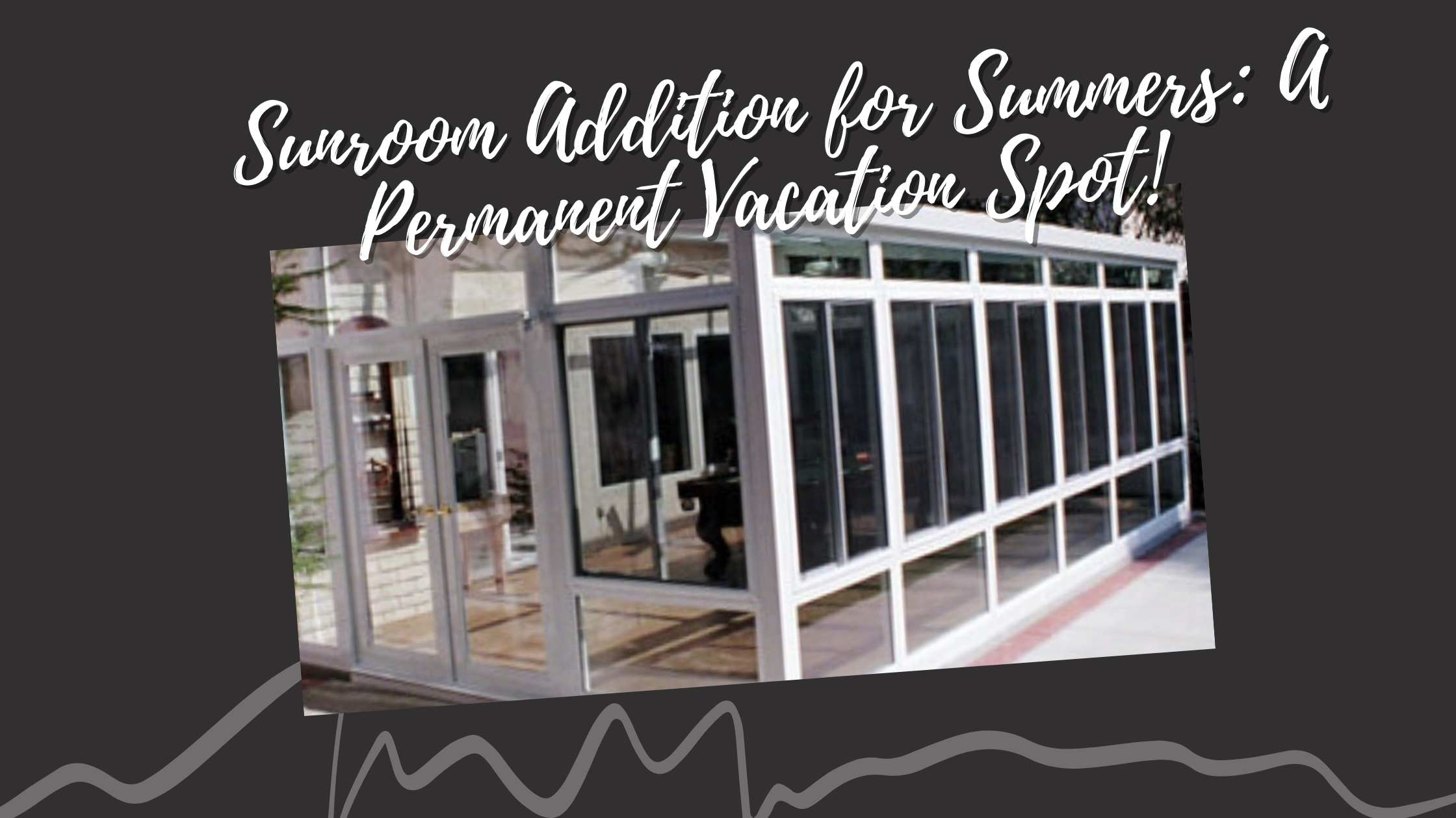 Sunroom Addition for Summers A Permanent Vacation Spot