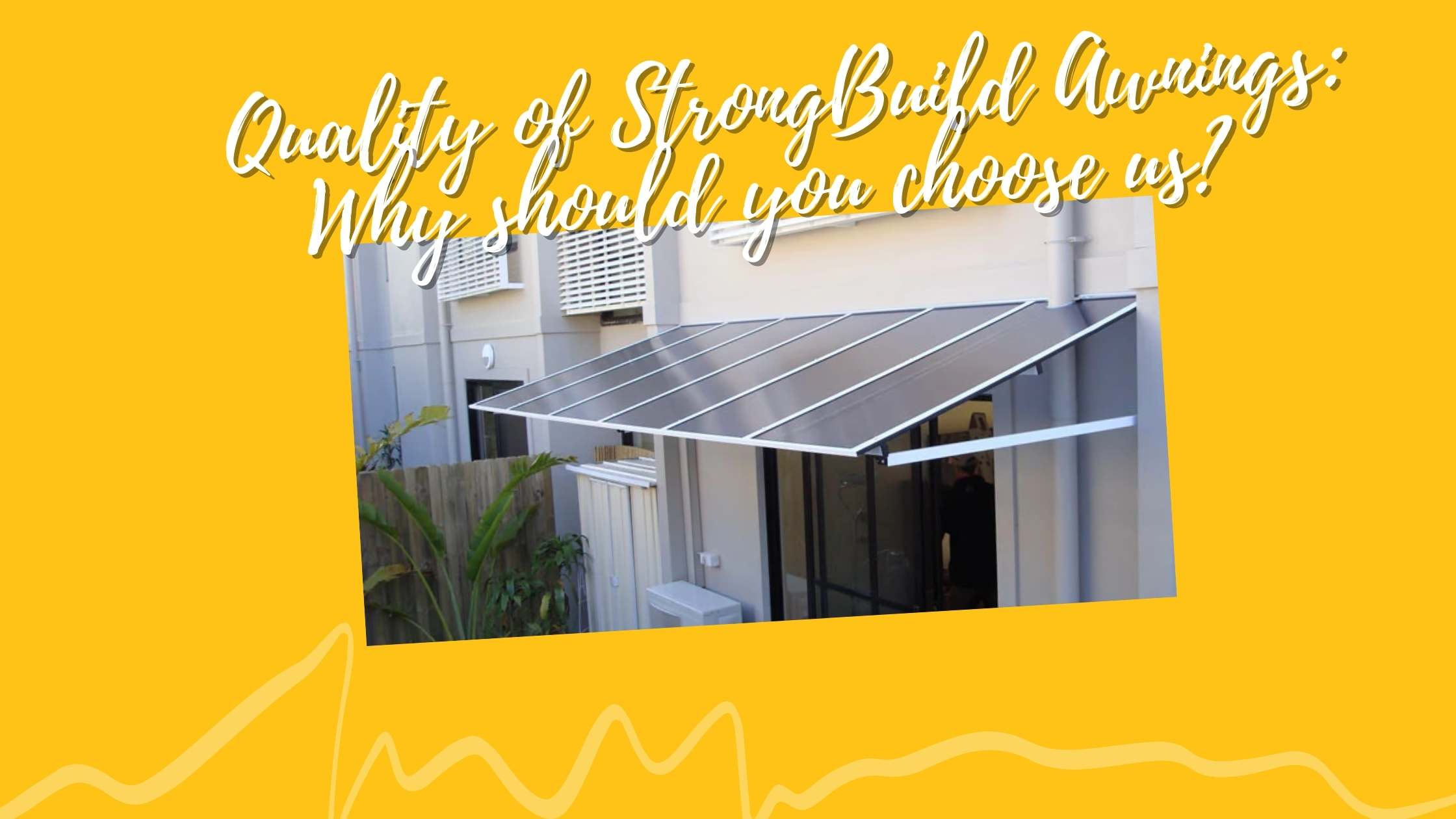 Quality of StrongBuild Awnings Why should you choose us