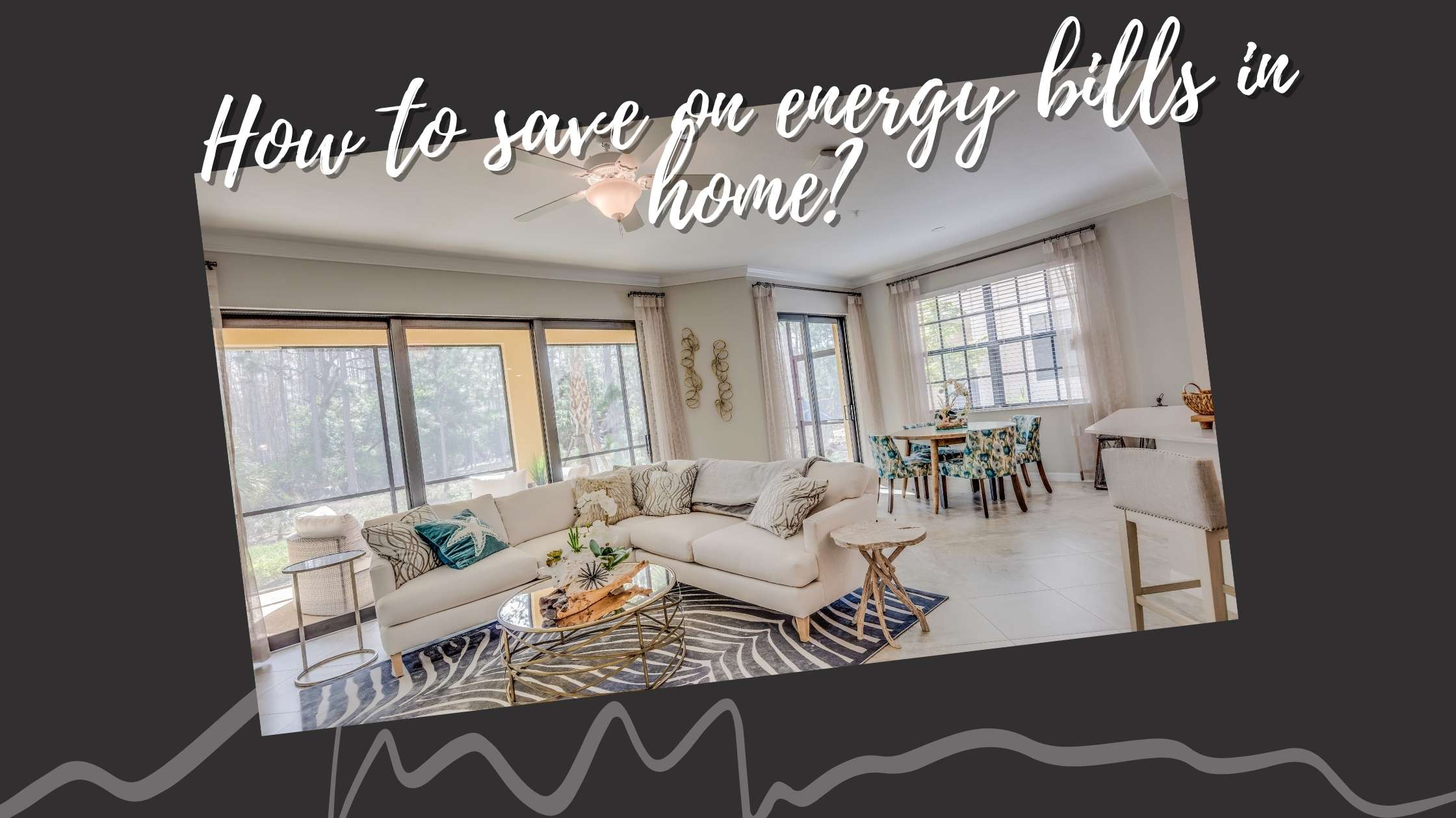 How to save on energy bills in home 6 Smart Home Tips