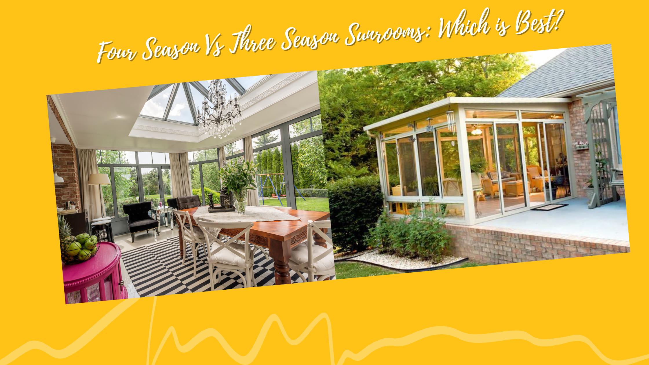 Four Season Vs Three Season Sunrooms: Which is Best?