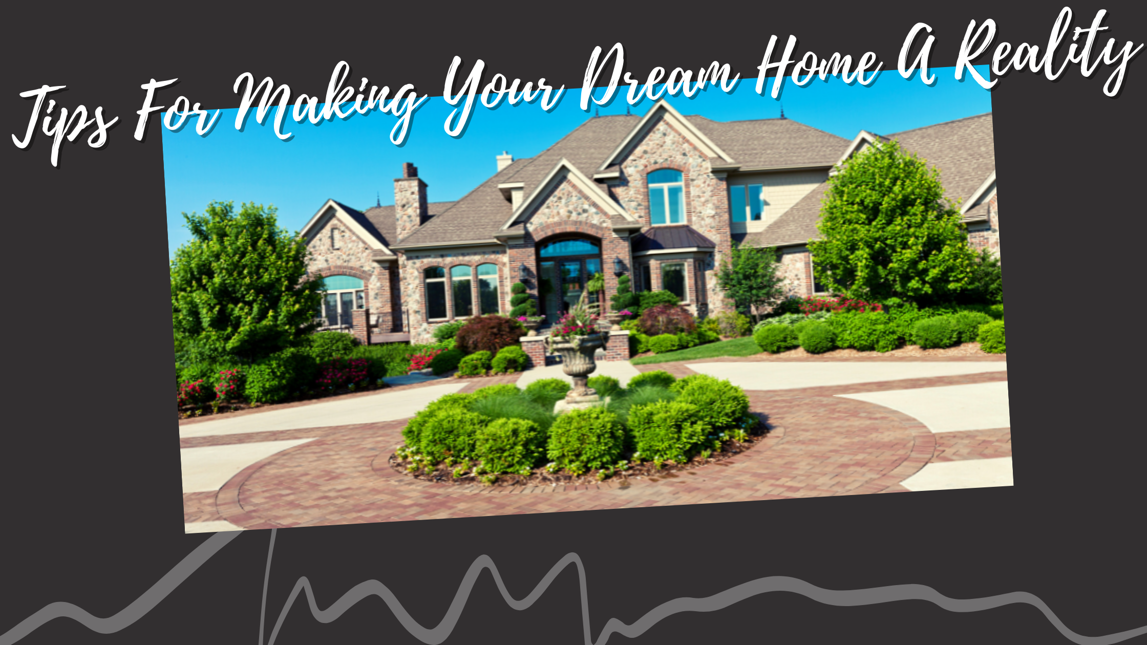 5 Tips For Making Your Dream Home A Reality